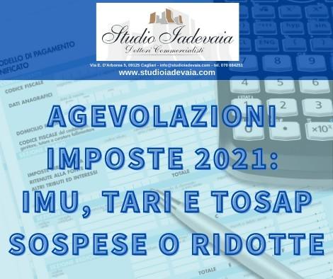AGEVOLAZIONI IMPOSTE 2021: IMU, TARI E TOSAP SOSPESE O RIDOTTE